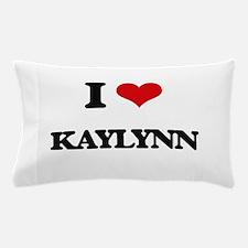 I Love Kaylynn Pillow Case