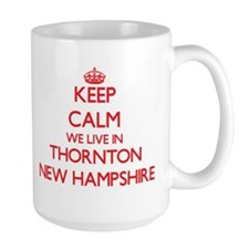 Keep calm we live in Thornton New Hampshire Mugs