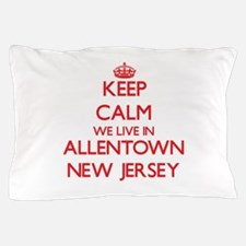 Keep calm we live in Allentown New Jer Pillow Case