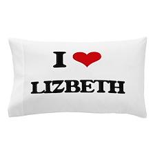 I Love Lizbeth Pillow Case