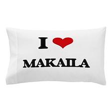 I Love Makaila Pillow Case