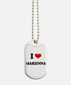 I Love Makenna Dog Tags