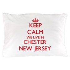 Keep calm we live in Chester New Jerse Pillow Case