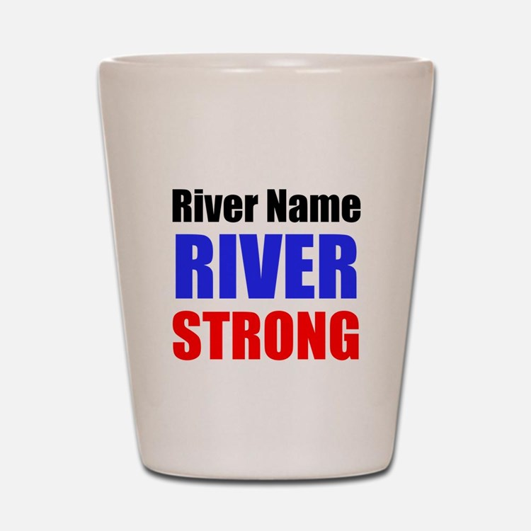 River Strong Shot Glass