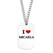 I Love Micaela Dog Tags