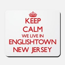 Keep calm we live in Englishtown New Jer Mousepad