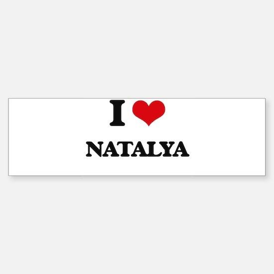 I Love Natalya Bumper Bumper Bumper Sticker