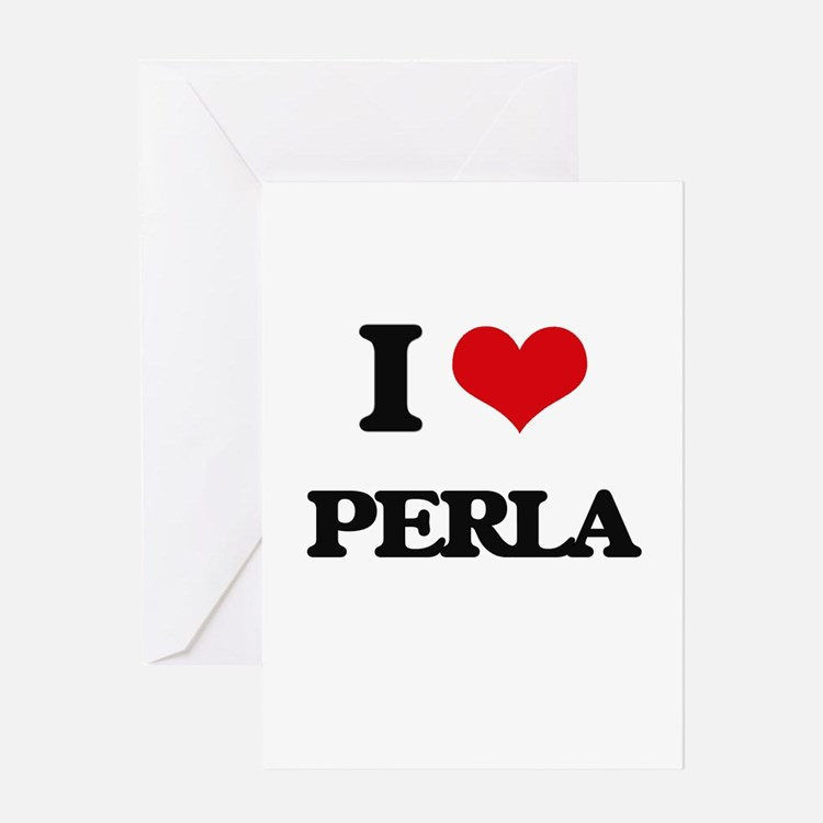 I Love Perla Greeting Cards