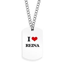 I Love Reina Dog Tags