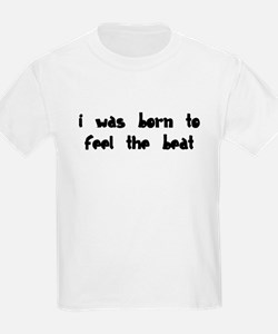 Born to feel the Beat T-Shirt