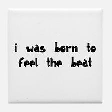 Born to feel the Beat Tile Coaster