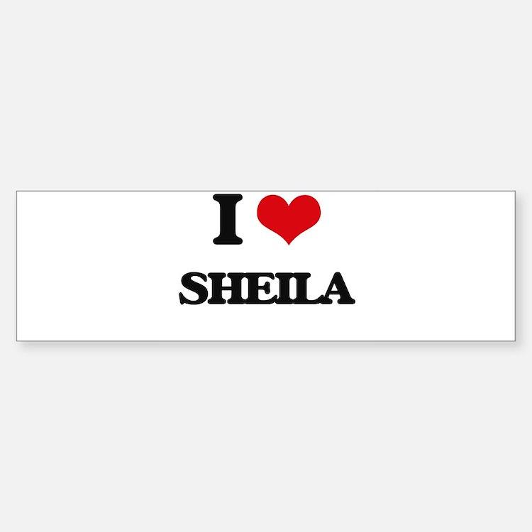 I Love Sheila Bumper Bumper Bumper Sticker