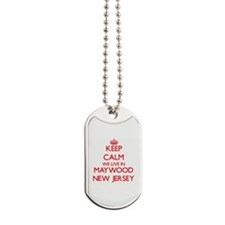 Keep calm we live in Maywood New Jersey Dog Tags