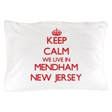 Keep calm we live in Mendham New Jerse Pillow Case