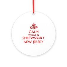Keep calm we live in Shrewsbury N Ornament (Round)