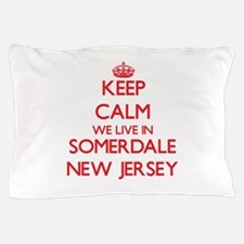 Keep calm we live in Somerdale New Jer Pillow Case