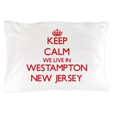Keep calm we live in Westampton New Je Pillow Case