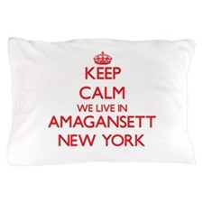 Keep calm we live in Amagansett New Yo Pillow Case