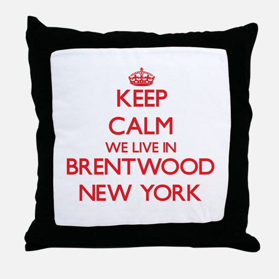 Keep calm we live in Brentwood New Yo Throw Pillow