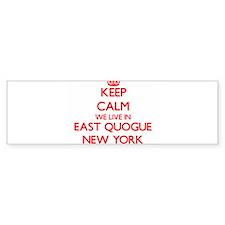 Keep calm we live in East Quogue Ne Bumper Bumper Sticker