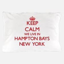 Keep calm we live in Hampton Bays New Pillow Case