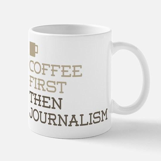 Coffee Then Journalism Mugs