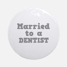 Married to a Dentist Ornament (Round)