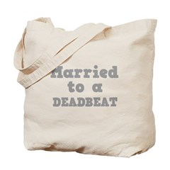 Married to a Deadbeat Tote Bag