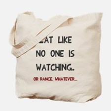 Eat like no one is watching Tote Bag