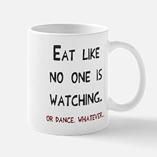 Eat like no one is watching Mug