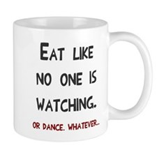 Eat like no one is watching Mug