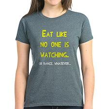 Eat like no one is watching Tee