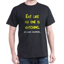 Eat like no one is watching T-Shirt
