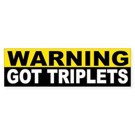 WARNING GOT TRIPLETS Bumper Sticker