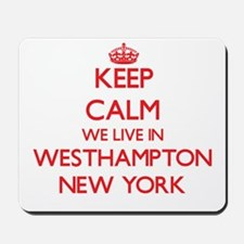 Keep calm we live in Westhampton New Yor Mousepad