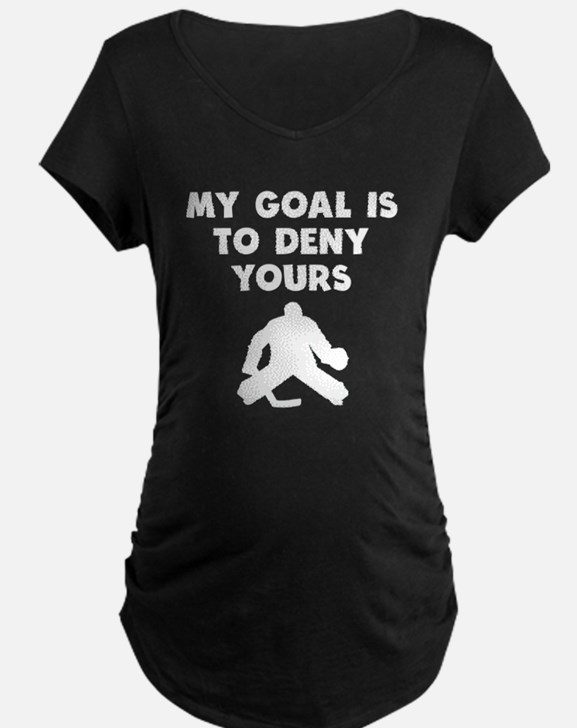 My Goal Is To Deny Yours Maternity T-Shirt
