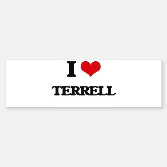 I Love Terrell Bumper Bumper Bumper Sticker