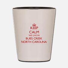 Keep calm we live in Buies Creek North Shot Glass