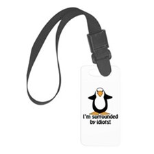 I'm surrounded by idiots! Funny Luggage Tag
