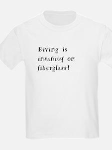 Diving is insanity on fiberglass T-Shirt
