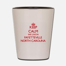 Keep calm we live in Fayetteville North Shot Glass