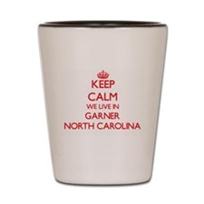 Keep calm we live in Garner North Carol Shot Glass