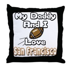 My Daddy and I Love San Franc Throw Pillow