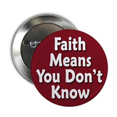 Faith Means You Don't Know (Button)