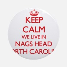 Keep calm we live in Nags Head No Ornament (Round)