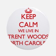 Keep calm we live in Trent Woods Ornament (Round)
