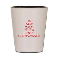 Keep calm we live in Trinity North Caro Shot Glass