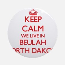 Keep calm we live in Beulah North Ornament (Round)