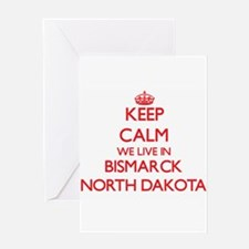 Keep calm we live in Bismarck North Greeting Cards