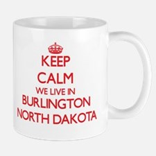 Keep calm we live in Burlington North Dakota Mugs